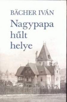 BACHER IV�N - NAGYPAPA H�LT HELYE
