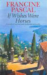 PASCAL,FRANCINE - If Wishes Were Horses [antikv�r]