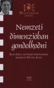 Dutka Judit - Nemzeti dimenzióban gondolkodni - Beszélgetés Entz Gézával