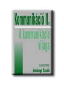 Horányi Özséb szerk. - KOMMUNIKÁCIÓ II. - A KOMMUNIKÁCIÓ VILÁGA ***