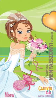 - Kedvenc menyasszonyi ruh�im - Csilivili LiliMatric�s zsebk�nyv