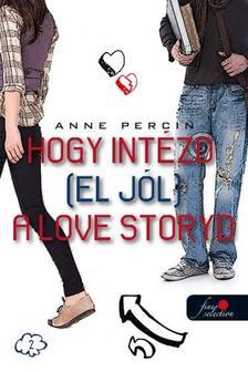 Anne Percin - Hogy intézd (el jól) a love storydat - PUHA BORÍTÓS