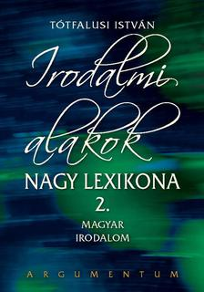 T�tfalusi Istv�n - Irodalmi alakok nagy lexikona 2. Magyar Irodalom