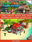 Games HSE - Farmville Tropic Escape Unofficial Walkthroughs,  Tips Tricks,  & Game Secrets [eK�nyv: epub,  mobi]