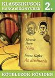 Ibsen, Kafka - KLASSZIKUSOK HANGOSK�NYVBEN 2. - K�TELEZ�K R�VIDEN [CD]