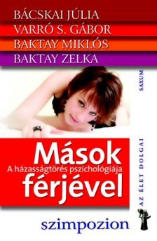 BÁCSKAI J.-VARRÓ S.GÁBOR-BAKTA - MÁSOK FÉRJÉVEL - A HÁZASSÁGTÖRÉS PSZICHOLÓGIÁJA