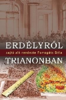 Pomog�ts B�la (szerk.) - Erd�lyr�l Trianonban