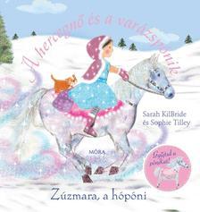 Sarah KilBride; Sophie Tilley - Z�ZMARA, A H�P�NI - A HERCEGN� �S A VAR�ZSP�NIK