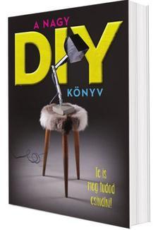 . - A nagy DIY könyv