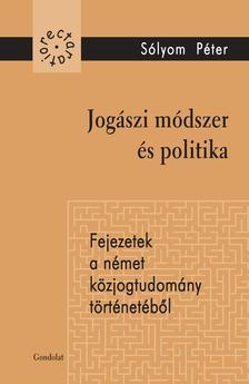 S�lyom P�ter - Jog�szi m�dszer �s politika. Fejezetek a n�met k�zjogtudom�ny t�rt�net�b�l