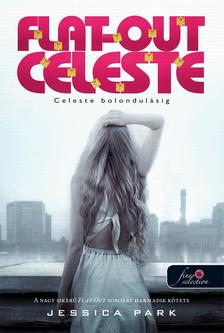 Jessica Park - Flat Out Celeste - Celeste bolondulásig (Flat Out Love 3.) - Kemény borítós