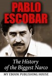 House My Ebook Publishing - Pablo Escobar: The History of the Biggest Narco [eK�nyv: epub,  mobi]