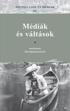 NEUMER KATALIN (SZERK.) - Identit�sok �s m�di�k II. M�di�k �s v�lt�sok