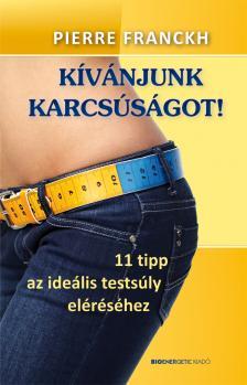 Pierre Franckh - Kívánjunk karcsúságot! - 11 tipp az ideális testsúly eléréséhez