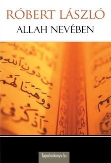Róbert László - Allah nevében [eKönyv: epub, mobi]