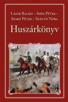 Lázár Balázs - Soós Péter - Szabó Péter - Szántó Nóra - Huszárkönyv - Nemzeti Könyvtár 46.
