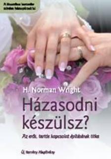 WRIGHT, H. NORMAN - Házasodni készülsz? - Az erős, tartós kapcsolat építésének titka