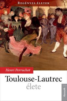 HENRI PERRUCHOT - Toulouse-Lautrec élete