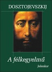 Fjodor Mihajlovics Dosztojevszkij - A f�lkegyelm� [eK�nyv: epub,  mobi]