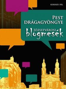 KEREKES P�L - Pest dr�gagy�ngye - J�zsefv�rosi blogmes�k [eK�nyv: epub, mobi]
