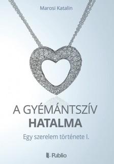 Katalin Marosi - A gyémántszív hatalma [eKönyv: epub, mobi]