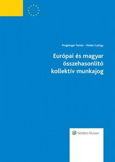 dr. Prugberger Tam�s, dr. N�das Gy�rgy - Eur�pai �s magyar �sszehasonl�t� kollekt�v munkajog [eK�nyv: epub, mobi]