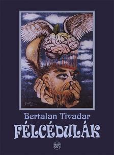 Bertalan Tivadar - F�lc�dul�k