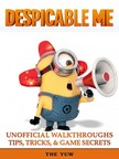 Yuw The - Despicable Me Unofficial Walkthroughs Tips,  Tricks & Game Secrets [eK�nyv: epub,  mobi]