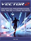Yuw The - Vector 2 Unofficial Walkthroughs,  Tips,  Tricks,  & Game Secrets [eKönyv: epub,  mobi]