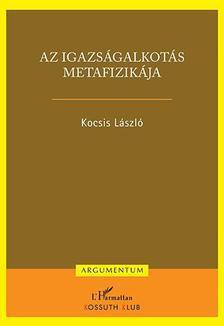 KOCSIS LÁSZLÓ - Az igazságalkotás metafizikája