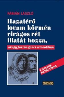 F�bi�n L�szl� - Hazat�r� lovan k�rm�n vir�gos r�t illat�t hozza, avagy furcsa g�rcs a torokban [eK�nyv: pdf]