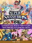 Yuw The - Super Smash Bros for Nintendo 3DS Unofficial Walkthroughs Tips,  Tricks & Game Secrets [eK�nyv: epub,  mobi]