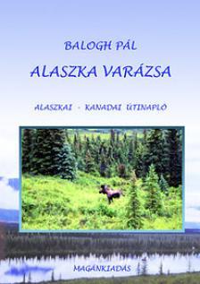 Balogh P�l - Alaszka var�zsa