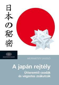 Murak�zy L�szl� - A jap�n rejt�ly * �tteremt� csod�k �s v�gzetes zs�kutc�k