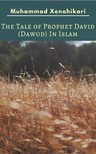 Xenohikari Muhammad - The Tale of Prophet David (Dawud) In Islam [eKönyv: epub,  mobi]