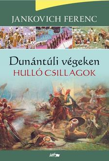 Jankovich Ferenc - Hull� csillagok - Dun�nt�li v�geken I.
