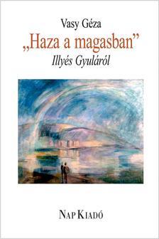Vasy Géza - HAZA A MAGASBAN - ILLYÉS GYULÁRÓL