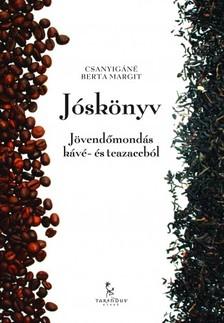 Csanyigáné Berta Margit - Jóskönyv - Jövendőmondás kávé- és teazaccból [eKönyv: epub, mobi]