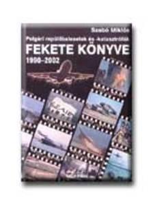 Szabó Miklós - POLGÁRI REPÜLŐBALESETEK ÉS KATASZTRÓFÁK 1990-2002
