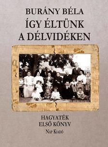 Burány Béla - Így éltünk a Délvidéken 2. kötet