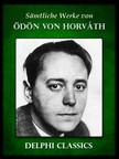 Ödön von Horváth - Saemtliche Werke von Odon von Horváth (Illustrierte) [eKönyv: epub,  mobi]