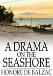 Honor� de Balzac - A Drama on the Seashore [eK�nyv: epub,  mobi]