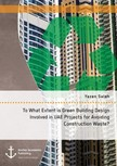 Saleh Yazen - To What Extent is Green Building Design Involved in UAE Projects for Avoiding Construction Waste? [eK�nyv: epub,  mobi]
