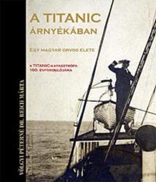 V�lgyi P�tern�; Reich M�rta, dr.; Balogh Tam�s, dr. - A Titanic �rny�k�ban