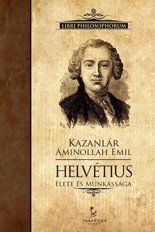 Kazanl�r �minollah Emil - Helv�tius �lete �s munk�ss�ga