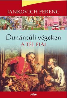Jankovich Ferenc - A tél fiai - Dunántúli végeken II.