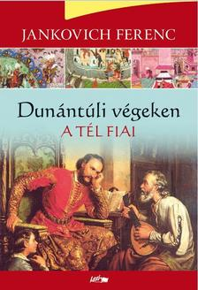 Jankovich Ferenc - A t�l fiai - Dun�nt�li v�geken II.