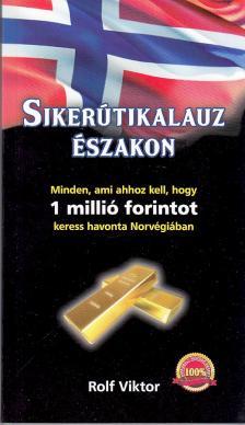 Rolf Viktor - Siker�tikalauz �szakon - Minden ami ahhoz kell,hogy 1  milli� forintot keress havonta Norv�gi�ban