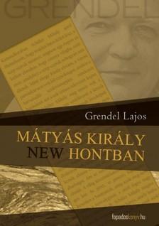 Grendel Lajos - M�ty�s kir�ly New Hontban   [eK�nyv: epub, mobi]
