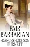 Frances Hodgson Burnett - A Fair Barbarian [eK�nyv: epub,  mobi]